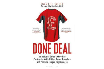 Done Deal - An Insider's Guide to Football Contracts, Multi-Million Pound Transfers and Premier League Big Business