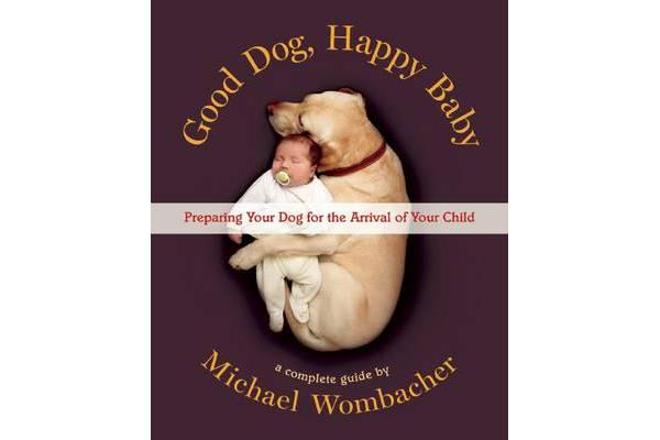 Good Dog, Happy Baby - Preparing Your Dog for the Arrival of Your Child