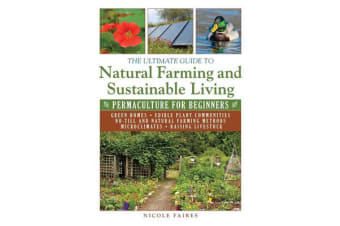 The Ultimate Guide to Natural Farming and Sustainable Living - Permaculture for Beginners