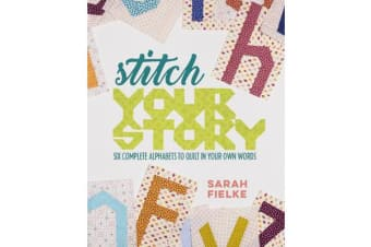 Stitch Your Story - Six Complete Alphabets to Quilt in Your Own Words