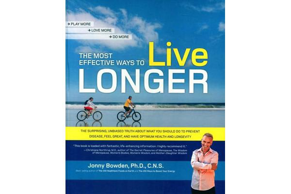 Image of The Most Effective Ways to Live Longer - The Surprising, Unbiased Truth About What You Should Do to Prevent Disease, Feel Great, and Have Optimum Health and Longevity