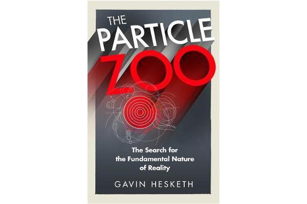 The Particle Zoo - The Search for the Fundamental Nature of Reality
