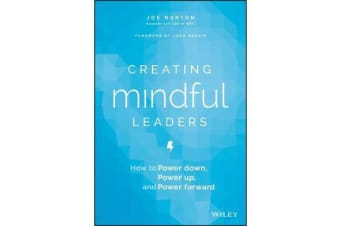 Creating Mindful Leaders - How to Power Down, Power Up, and Power Forward