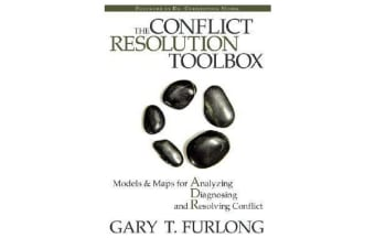 The Conflict Resolution Toolbox - Models and Maps for Analyzing, Diagnosing, and Resolving Conflict