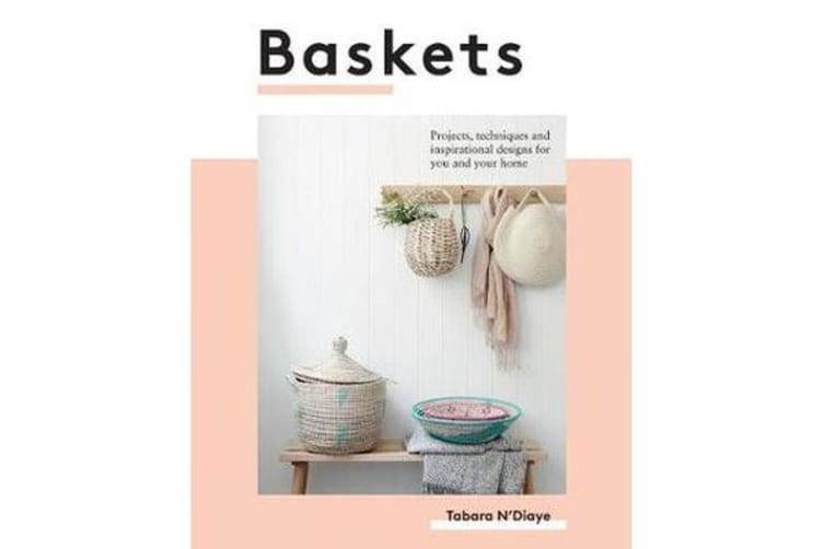 Baskets - Projects, techniques and inspirational designs for you and your home