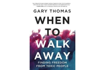 When to Walk Away - Finding Freedom from Toxic People