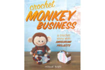 Crochet Monkey Business - A Crochet Story with Amigurumi Projects
