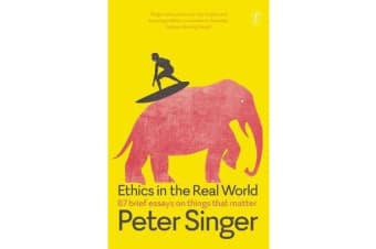 Ethics in the Real World - 87 Brief Essays on Things that Matter