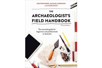 The Archaeologist's Field Handbook - The Essential Guide for Beginners and Professionals in Australia