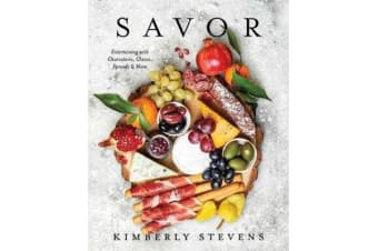 Savor - Entertaining with Charcuterie, Cheese, Spreads and More
