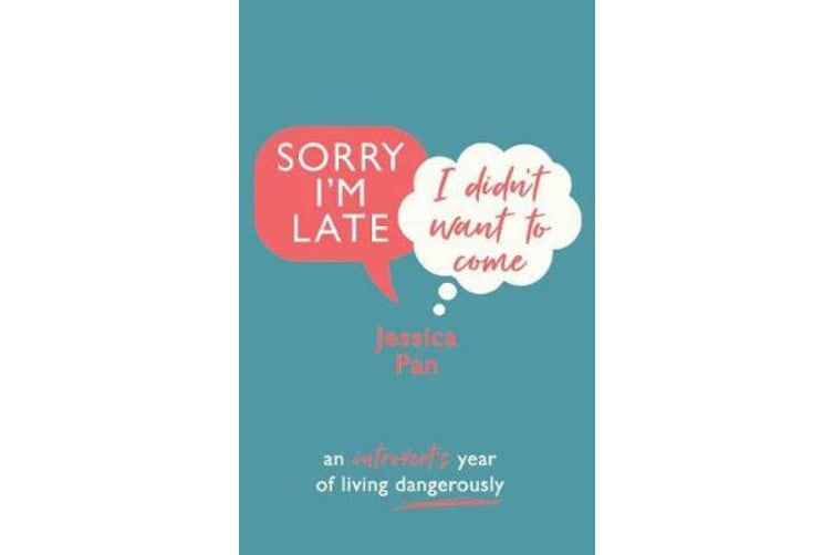 Sorry I'm Late, I Didn't Want to Come - An Introvert's Year of Living Dangerously