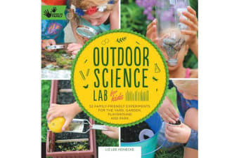 Outdoor Science Lab for Kids - 52 Family-Friendly Experiments for the Yard, Garden, Playground, and Park