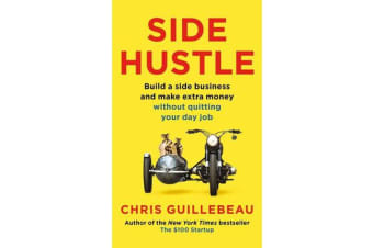 Side Hustle - Build a Side Business and Make Extra Money - Without Quitting Your Day Job