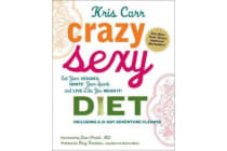 Crazy Sexy Diet - Eat Your Veggies, Ignite Your Spark, And Live Like You Mean It!