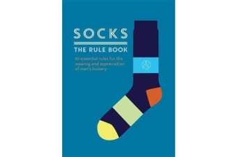 Socks: The Rule Book - 10 essential rules for the wearing and appreciation of men's hosiery