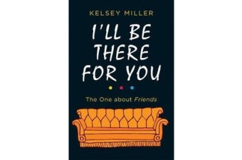 I'll Be There For You - The Ultimate Book for Friends Fans Everywhere