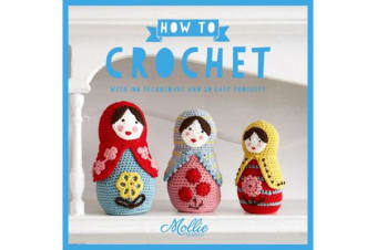 How to Crochet - with 100 techniques and 20 easy projects