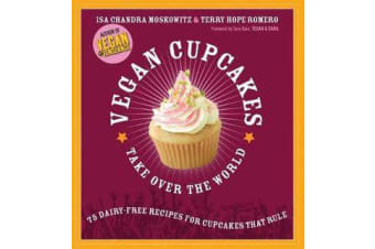 Vegan Cupcakes Take Over the World - 75 Dairy-Free Recipes for Cupcakes that Rule