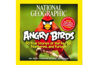 National Geographic Angry Birds - 50 True Stories of the Fed Up, Feathered, and Furious