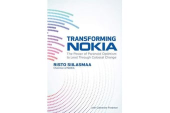 Transforming NOKIA - The Power of Paranoid Optimism to Lead Through Colossal Change