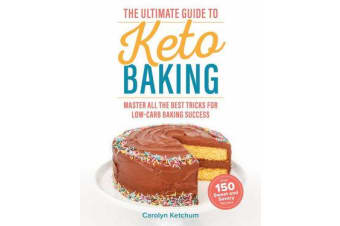 The Ultimate Guide To Keto Baking - Master All the Best Tricks for Low-Carb Baking Success
