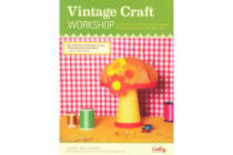 Vintage Craft Workshop - Fresh Takes on 25 Classic Projects from the '60s and '70s