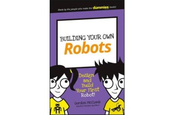 Building Your Own Robots - Design and Build Your First Robot!