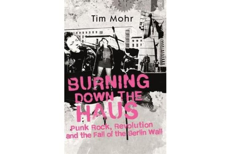 Burning Down The Haus - Punk Rock, Revolution and the Fall of the Berlin Wall