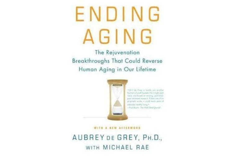 Ending Aging - The Rejuvenation Breakthroughs That Could Reverse Human Aging in Our Lifetime