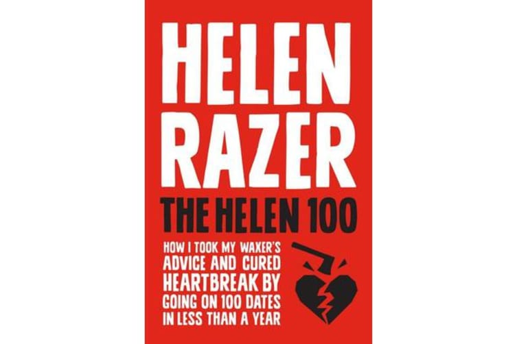 The Helen 100 - How I Took My Waxer's Advice and Cured Heartbreak by Going on 100 Dates in Less Than a Year