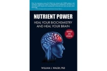 Nutrient Power - Heal Your Biochemistry and Heal Your Brain
