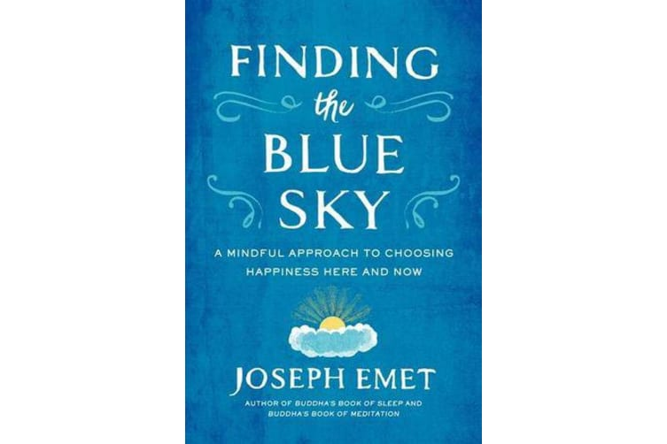 Finding the Blue Sky - A Mindful Approach to Choosing Happiness Here and Now
