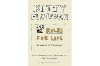 Kitty Flanagan's 488 Rules for Life - The Thankless Art of Being Correct