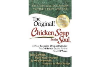 Chicken Soup for the Soul 20th Anniversary Edition - All Your Favorite Original Stories Plus 20 Bonus Stories for the Next 20
