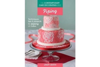 The Contemporary Cake Decorating Bible: Piping - Techniques, tips and projects for piping on cakes