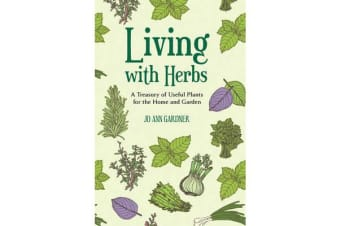 Living with Herbs - A Treasury of Useful Plants for the Home and Garden