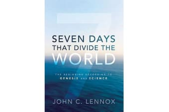 Seven Days That Divide the World - The Beginning According to Genesis and Science