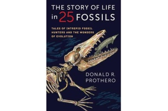 The Story of Life in 25 Fossils - Tales of Intrepid Fossil Hunters and the Wonders of Evolution