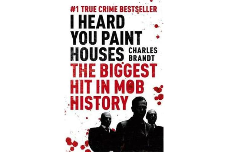 I Heard You Paint Houses - Now Filmed as The Irishman directed by Martin Scorsese
