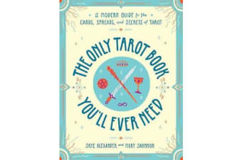 The Only Tarot Book You'll Ever Need - A Modern Guide to the Cards, Spreads, and Secrets of Tarot