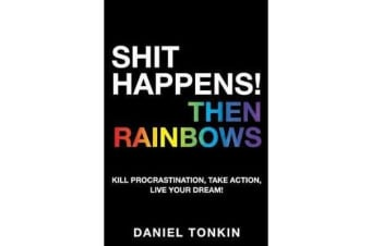 Shit Happens, Then Rainbows