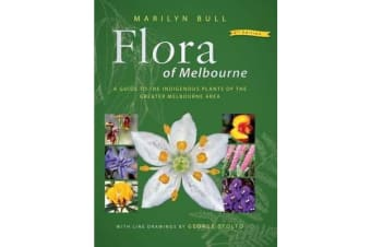 Flora of Melbourne - A Guide to the Indigenous Plants of the Greater Melbourne Area