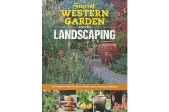 Sunset Western Garden Book of Landscaping - The Complete Guide to Beautiful Paths, Patios, Plantings, and More