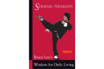 Bruce Lee Striking Thoughts - Bruce Lee's Wisdom for Daily Living