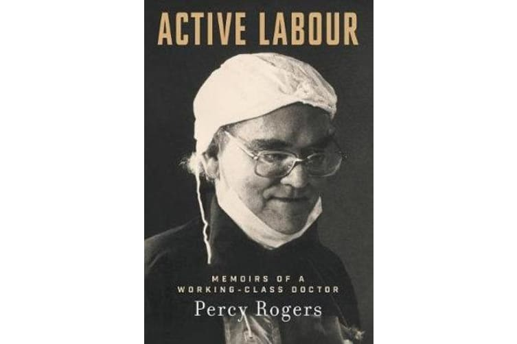 Active Labour - Memoirs of a Working-Class Doctor