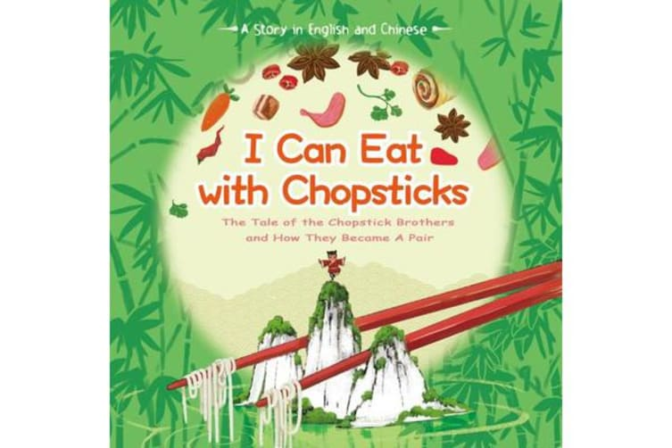 I Can Eat with Chopsticks - A Tale of the Chopstick Brothers and How They Became a Pair - A Story in English and Chinese