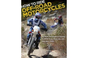 How to Ride off-Road Motorcycles - Key Skills and Advanced Training for All off-Road, Motocross, and Dual-Sport Riders