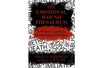 The Emotional Wound Thesaurus - A Writer's Guide to Psychological Trauma