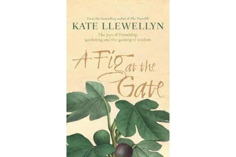 A Fig at the Gate - The Joys of Friendship, Gardening and the Gaining of Wisdom