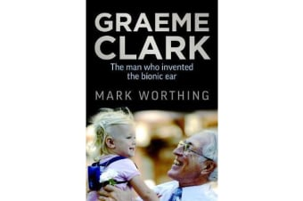 Graeme Clark - The Man Who Invented the Bionic Ear